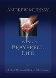 Living a Prayerful Life ebook by Andrew Murray