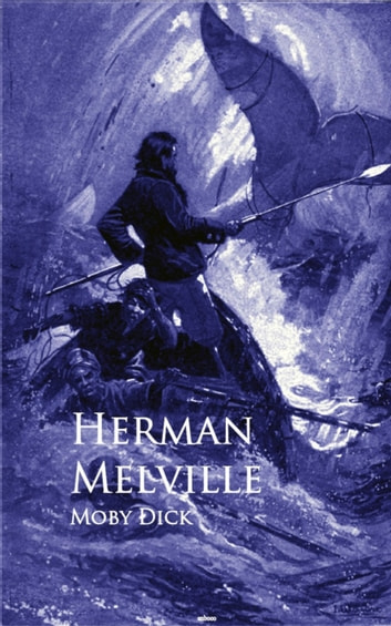 Moby Dick - Bestsellers and famous Books ebook by Herman Melville