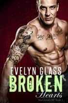 Broken Hearts: A Bad Boy Motorcycle Club Romance - Mad Jackals MC, #3 ebook by Evelyn Glass