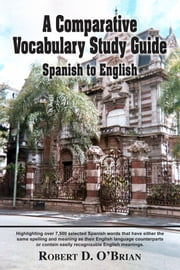 A Comparative Vocabulary Study Guide: Spanish to English ebook by Robert D. O'Brian