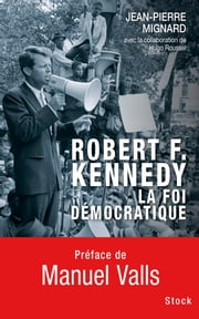 Robert F. Kennedy, la foi démocratique ebook by Jean-Pierre Mignard, Hugo Roussel, Hugo Roussel