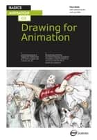 Basics Animation 03: Drawing for Animation ebook by Paul Wells