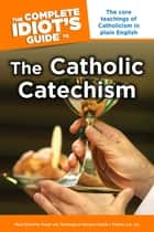 The Complete Idiot's Guide to the Catholic Catechism ebook by David I Fulton STD, JCD, Mary DeTurris Poust