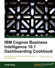IBM Cognos Business Intelligence 10.1 Dashboarding Cookbook ebook by Ankit Garg