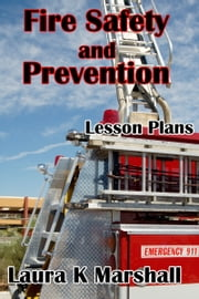 Fire Safety and Prevention ebook by Laura K Marshall