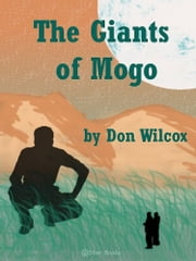 The Giants of Mogo ebook by Don Wilcox