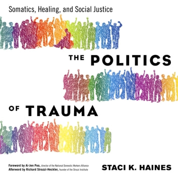 The Politics of Trauma - Somatics, Healing, and Social Justice audiobook by Staci Haines,Richard Strozzi-Heckler