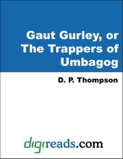 Gaut Gurley, or The Trappers of Umbagog ebook by Thompson, D. P.