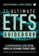The Ultimate ETF Guidebook - A Comprehensive Guide to the World of Exchange-Traded Funds - Including the Latest Innovations and Ideas for ETF Portfolios eBook by David Stevenson, David Tuckwell