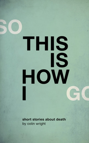 So This Is How I Go ebook by Colin Wright