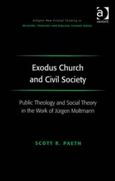 Exodus Church and Civil Society - Public Theology and Social Theory in the Work of Jürgen Moltmann ebook by Dr Scott R Paeth,Revd Jeff Astley,Professor James A Beckford,Mr Richard Brummer,Professor Vincent Brümmer,Professor Paul S Fiddes,Professor T J Gorringe,Mr Stanley J Grenz,Mr Richard Hutch,Dr David Jasper,Ms Judith Lieu,Professor Geoffrey Samuel,Mr Gerhard Sauter,Professor Adrian Thatcher,Canon Anthony C Thiselton,Mr Terrance Tilley,Mr Alan Torrance,Mr Miroslav Volf,Mr Raymond Brady Williams