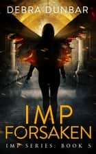 Imp Forsaken (Imp Book 5) ebook by Debra Dunbar