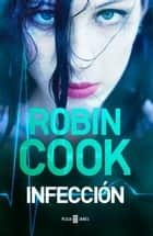 Infección eBook by Robin Cook