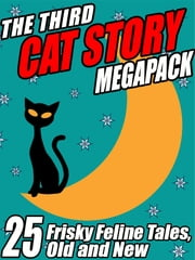 The Third Cat Story Megapack - 25 Frisky Feline Tales, Old and New ebook by Damien Broderick,Kathryn Ptacek,Mary A. Turzillo,Darrell Schweitzer,A.R. Morlan