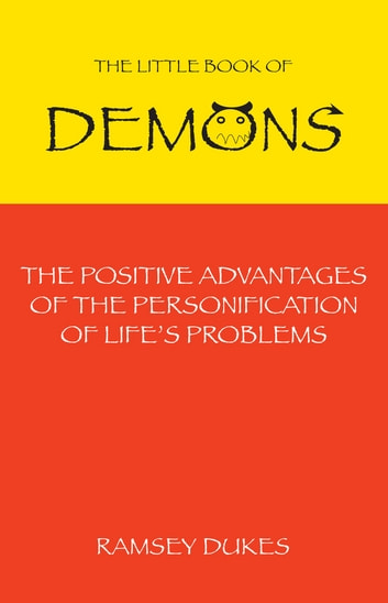 The Little Book of Demons - The Positive Advantages of the Personification of Life's Problems ebook by Ramsey Dukes