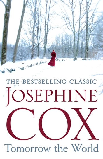 Tomorrow the World - A compulsive and intense saga of love and secrets eBook by Josephine Cox