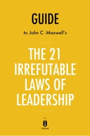 Guide to John C. Maxwell's The 21 Irrefutable Laws of Leadership by Instaread ebook by Instaread