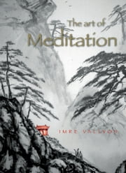 The Art Of Meditation ebook by Imre Vallyon