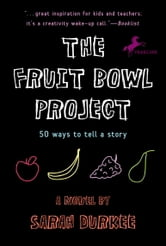 The Fruit Bowl Project - Fifty Ways to Tell a Story ebook by Sarah Durkee