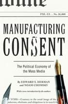 Manufacturing Consent ebook by Edward S. Herman,Noam Chomsky
