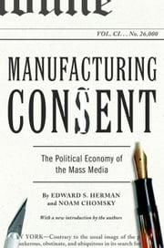 Manufacturing Consent - The Political Economy of the Mass Media ebook by Edward S. Herman, Noam Chomsky