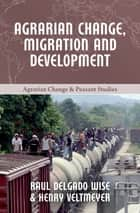 Agrarian Change, Migration and Development ebook by Henry Veltmeyer