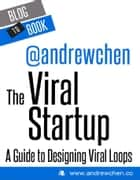The Viral Startup: A Guide to Designing Viral Loops: If you're interested in what it takes to grow a business from 10 users to 10 million, you should check out this collection of Andrew Chen's most compelling writings on viral marketing. ebook by Andrew  Chen