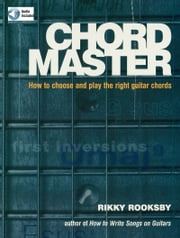 Chord Master - How to Choose and Play the Right Guitar Chords ebook by Rikky Rooksby