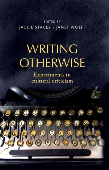 Writing Otherwise - Experiments in Cultural Criticism ebook by