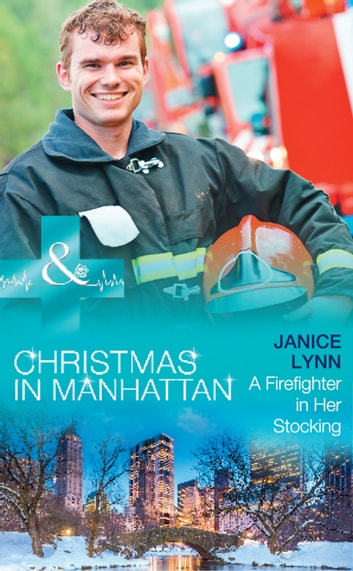 A Firefighter In Her Stocking (Mills & Boon Medical) (Christmas in Manhattan, Book 2) ekitaplar by Janice Lynn