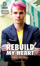 Rebuild My Heart ebook by Ariel Tachna
