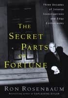 The Secret Parts of Fortune - Three Decades of Intense Investigations and Edgy Enthusiasms ebook by Ron Rosenbaum