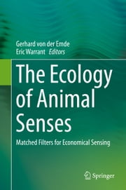 The Ecology of Animal Senses - Matched Filters for Economical Sensing ebook by