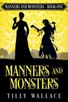 Manners and Monsters - A Regency paranormal mystery ebook by