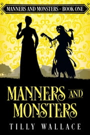 Manners and Monsters - A Regency paranormal mystery ebook by Tilly Wallace