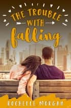 The Trouble with Falling ebook by Rochelle Morgan