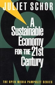 A Sustainable Economy for the 21st Century ebook by Schor, Juliet B.