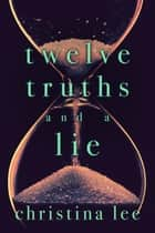 Twelve Truths and a Lie ebook by Christina Lee
