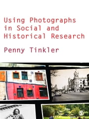 Using Photographs in Social and Historical Research ebook by Penny Tinkler