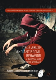 Drug Abuse and Antisocial Behavior - A Biosocial Life Course Approach ebook by Christopher P. Salas-Wright,Michael G. Vaughn,Jennifer M. Reingle González