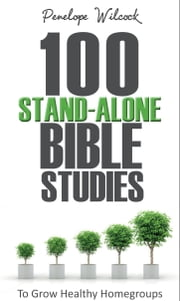 100 Stand-Alone Bible Studies - To grow healthy home groups ebook by Penelope Wilcock