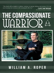 The Compassionate Warrior ebook by William A. Roper