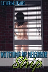 Watching My Neighbor Strip ebook by Catherine DeVore