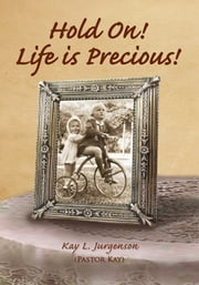 Hold On! Life is Precious! ebook by Kay L. Jurgenson
