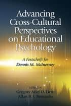 Advancing Cross-Cultural Perspectives on Educational Psychology ebook by Gregory Arief D. Liem,Allan B. I. Bernardo