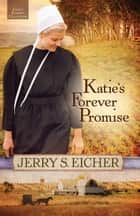 Katie's Forever Promise ebook by Jerry S. Eicher