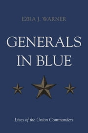 Generals in Blue: Lives of the Union Commanders ebook by Warner, Ezra J., Jr.