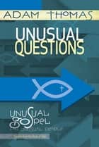 Unusual Questions Personal Reflection Guide ebook by Adam Thomas