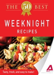 The 50 Best Weeknight Recipes: Tasty, fresh, and easy to make! ebook by Editors of Adams Media