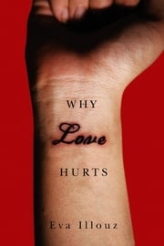 Why Love Hurts - A Sociological Explanation ebook by Eva Illouz